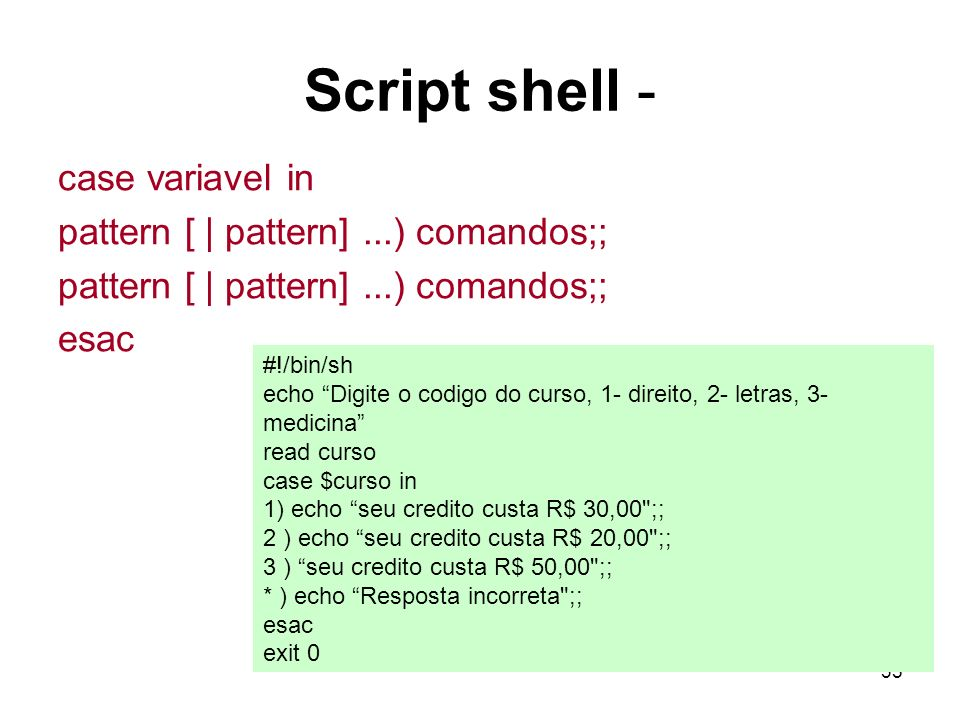 Script shell - case variavel in pattern [ | pattern] ...) comandos;;